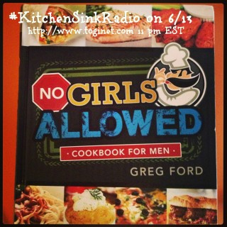 NO Girls Allowed-Cookbook for MEN on #KitchenSinkRadio