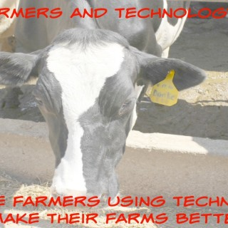 Farmers and Technology: How Are Farmers Using Technology to Make Their Farms Better?