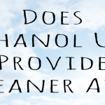 Does ethanol use provide cleaner air?