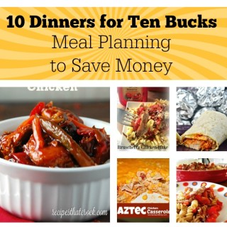 10 Dinners for Ten Bucks – Meal Planning to Save Money