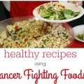 Healthy Recipes Made with Cancer Fighting Foods - See the collection here!